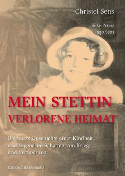 Mein Stettin. Verlorene Heimat von Peters,  Silke, Sens,  Christel, Sens,  Ingo