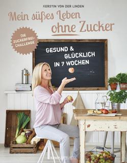 Mein süßes Leben ohne Zucker von der Linden,  Kerstin von