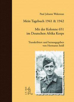 Mein Tagebuch 1941 & 1942. Mit der Kolonne 651 im Deutschen Afrika Korps von Seidl,  Hermann, Walentan,  Paul Johann