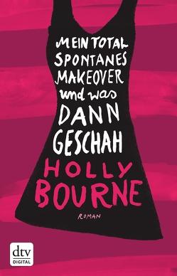Mein total spontanes Makeover und was dann geschah von Bourne,  Holly, Frey,  Nina