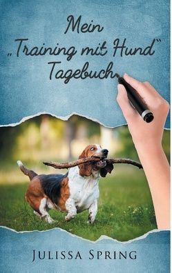 """Mein """"Training mit Hund"""" Tagebuch von Spring,  Julissa"""