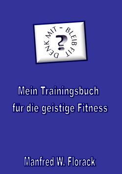 Mein Trainingsbuch für die geistige Fitness von Florack,  Manfred W.