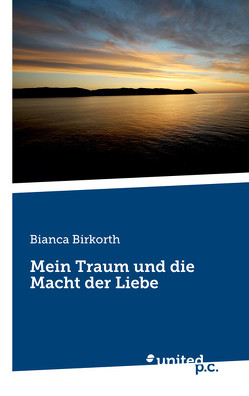 Mein Traum und die Macht der Liebe von Birkorth,  Bianca
