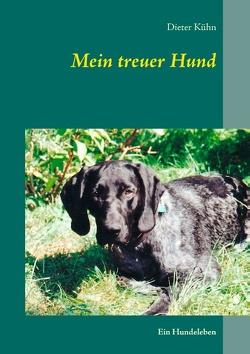 Mein treuer Hund von Kühn,  Dieter