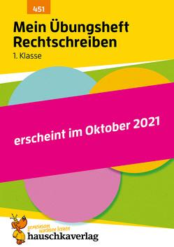 Mein Übungsheft Rechtschreiben 1. Klasse, A5-Heft von Greune,  Mascha, Walther,  Stefanie