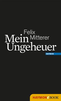 Mein Ungeheuer von Mitterer,  Felix