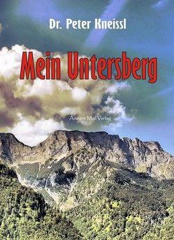 Mein Untersberg von Kneissl,  Peter