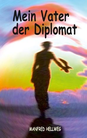 Mein Vater der Diplomat von Hellweg,  Manfred