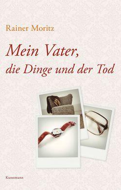 Mein Vater, die Dinge und der Tod von Moritz,  Rainer