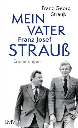 Mein Vater Franz Josef Strauß von Strauß,  Franz Georg