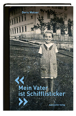 Mein Vater ist Schifflisticker von Walser,  Doris