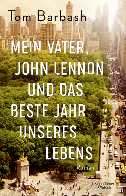Mein Vater, John Lennon und das beste Jahr unseres Lebens von Barbash,  Tom, Schickenberg,  Michael