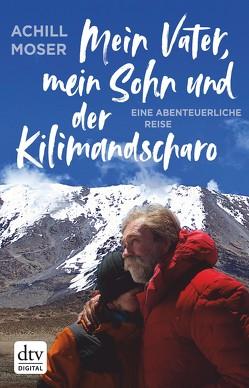 Mein Vater, mein Sohn und der Kilimandscharo von Moser,  Achill
