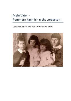 Mein Vater – Pommern kann ich nicht vergessen von Muenzel,  Carola, Reinhardt,  Hans-Ulrich