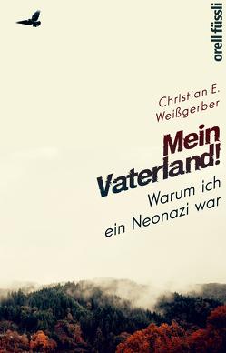 Mein Vaterland! Warum ich ein Neonazi war von Weißgerber,  Christian E.