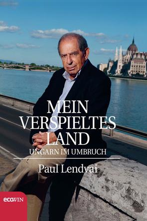 Mein verspieltes Land von Lendvai,  Paul