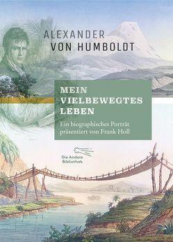 """""""Mein vielbewegtes Leben"""". Ein biographisches Porträt, vorgestellt von Frank Holl von Holl,  Frank, Humboldt,  Alexander von"""