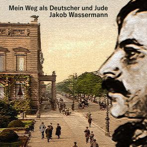 Mein Weg als Deutscher und Jude von Kohfeldt,  Christian, Schmidt,  Hans Jochim, Wassermann,  Jakob