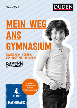 Mein Weg ans Gymnasium – Mathematik 4. Klasse – Bayern von Waitl,  Stefan