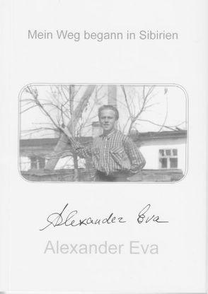 Mein Weg begann in Sibirien von Eva,  Alexander