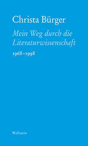 Mein Weg durch die Literaturwissenschaft von Bürger,  Christa