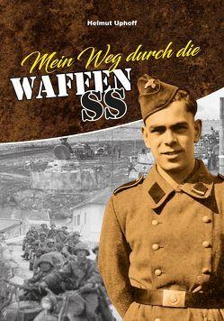 Mein Weg durch die Waffen-SS von Uphoff,  Helmut