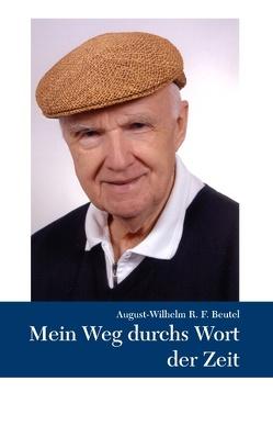 Mein Weg durchs Wort der Zeit von Beutel,  August-Wilhelm
