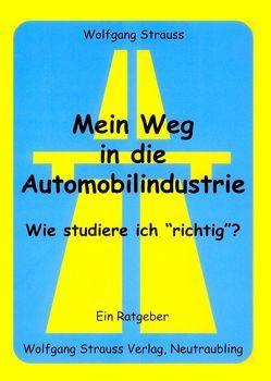 """Mein Weg in die Automobilindustrie – Wie studiere ich """"richtig""""? von Strauss,  Wolfgang"""