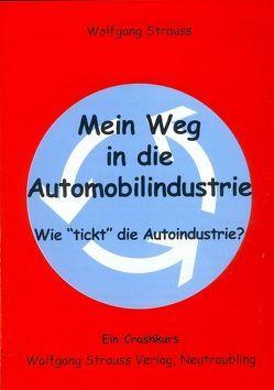 """Mein Weg in die Automobilindustrie – Wie """"tickt"""" die Autoindustrie? von Strauss,  Wolfgang"""