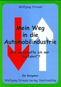 """Mein Weg in die Automobilindustrie – Wie verschaffe ich mir """"Vorfahrt""""? von Strauss,  Wolfgang"""