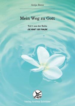 Mein Weg zu Gott von Benn,  Antje, Schröder,  Andrea, Spiekermann,  Corinna