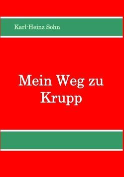 Mein Weg zu Krupp von Sohn,  Karl-Heinz