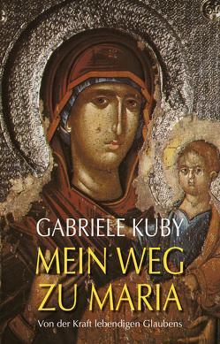 Mein Weg zu Maria von Kuby,  Gabriele