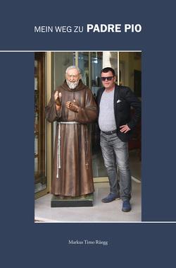 Mein Weg zu Padre Pio von Rüegg,  Markus Timo