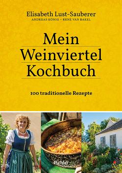 Mein Weinviertel-Kochbuch von Koenig,  Andreas, Lust-Sauberer,  Elisabeth, van Bakel,  Rene