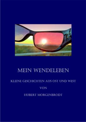 Mein Wendeleben von Hubert,  Morgenbrodt