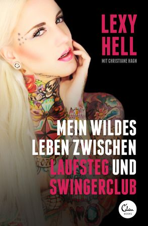 Mein wildes Leben zwischen Laufsteg und Swingerclub von Hagn,  Christiane, Hell,  Lexy