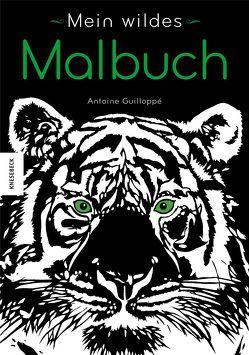 Mein wildes Malbuch von Guilloppé,  Antoine