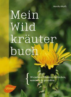 Mein Wildkräuterbuch von Wurft,  Monika