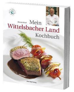 Mein Wittelsbacher Land Kochbuch von Wastl,  Martin