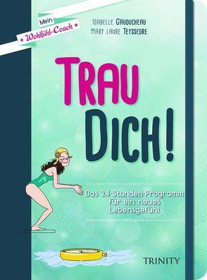 Mein Wohlfühl-Coach – Trau dich! von Gauducheau,  Isabelle, Lambda,  Sophie, Seele-Nyima,  Claudia, Teyssedre,  Mary Laure