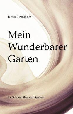 Mein Wunderbarer Garten von Krautheim,  Jochen