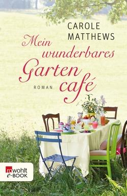 Mein wunderbares Gartencafé von Matthews,  Carole, Ostrop,  Barbara, Willems,  Elvira