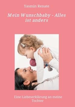Mein Wunschbaby – Alles ist anders von Renate,  Yasmin