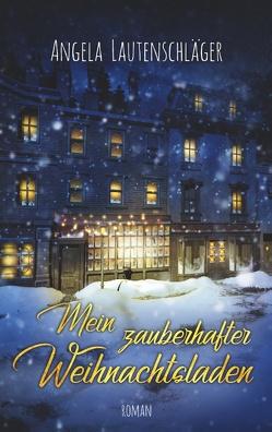 Mein zauberhafter Weihnachtsladen von Lautenschläger,  Angela