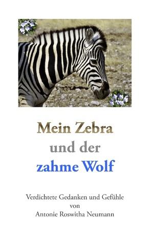 Mein Zebra und der zahme Wolf von Neumann,  Antonie Roswitha
