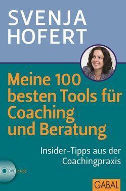Meine 100 besten Tools für Coaching und Beratung von Hofert,  Svenja