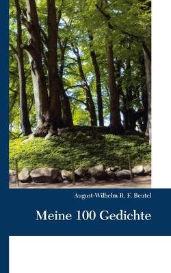 Meine 100 Gedichte von Beutel,  August-Wilhelm