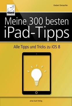 Meine 300 besten iPad-Tipps von Damaschke,  Giesbert