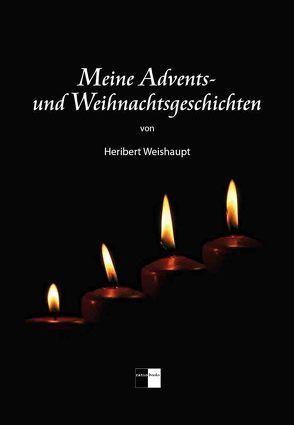 Meine Advents- und Weihnachtsgeschichten von Weishaupt,  Heribert